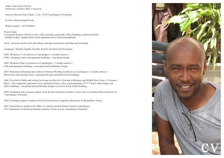 cv    Name: Tola Ereso Poulsen       Profession: Architect Maa. Cand arch.        Adresse: Herman Triers Plads 3, 2 th. 16...