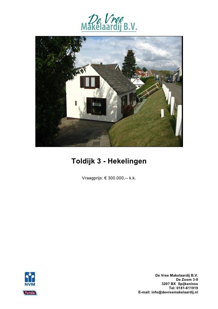 Toldijk 3 - Hekelingen     Vraagprijs: € 300.000,-- k.k.                                                  De Vree Makelaar...