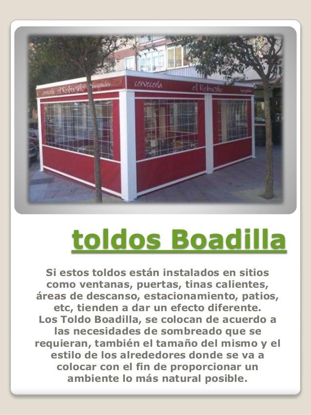 toldos Boadilla Si estos toldos están instalados en sitios como ventanas, puertas, tinas calientes, áreas de descanso, est...