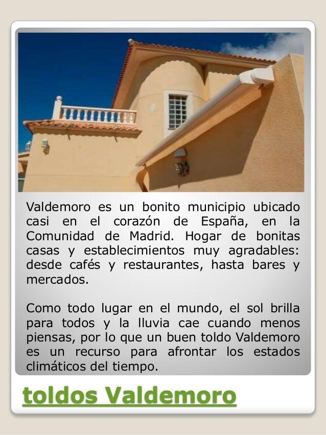 toldos Valdemoro Valdemoro es un bonito municipio ubicado casi en el corazón de España, en la Comunidad de Madrid. Hogar d...