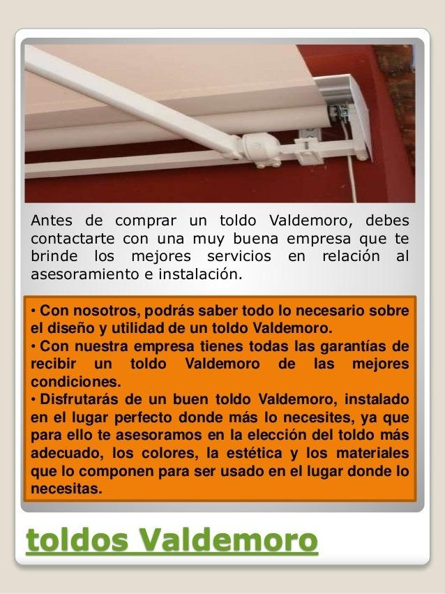 toldos Valdemoro Antes de comprar un toldo Valdemoro, debes contactarte con una muy buena empresa que te brinde los mejore...
