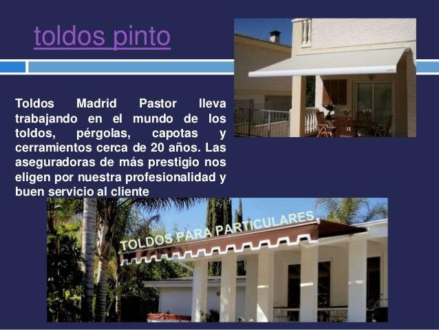 toldos pinto Toldos Madrid Pastor lleva trabajando en el mundo de los toldos, pérgolas, capotas y cerramientos cerca de 20...