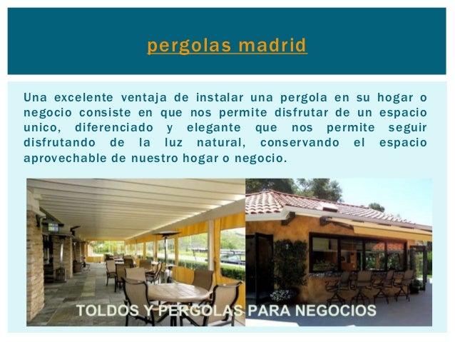 pergolas madrid  Una excelente ventaja de instalar una pergola en su hogar o  negocio consiste en que nos permite disfruta...