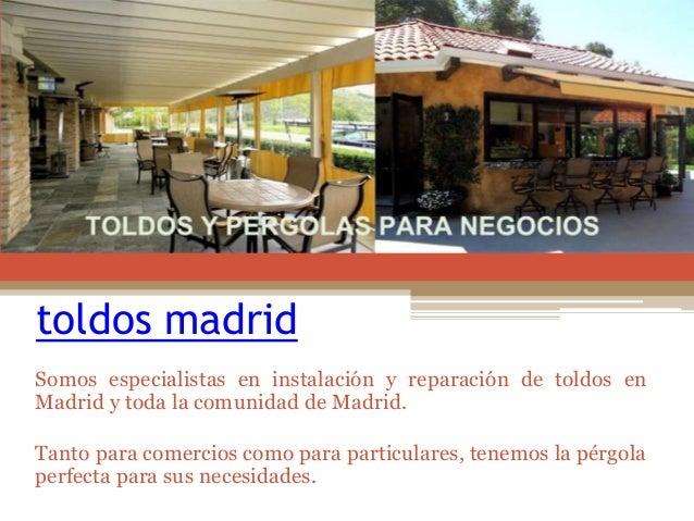 toldos madrid Somos especialistas en instalación y reparación de toldos en Madrid y toda la comunidad de Madrid. Tanto par...