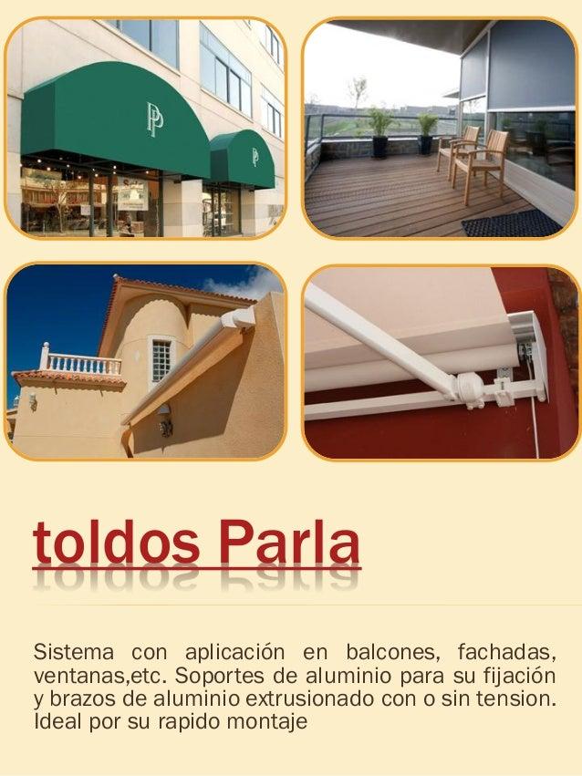 toldos Parla Sistema con aplicación en balcones, fachadas, ventanas,etc. Soportes de aluminio para su fijación y brazos de...