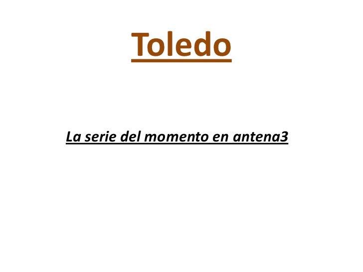 ToledoLa serie del momento en antena3