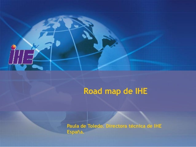 Road map de IHEPaula de Toledo. Directora técnica de IHEEspaña.