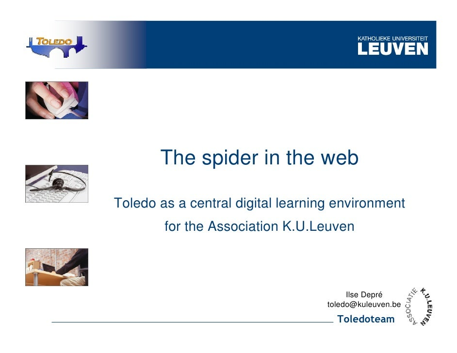 The spider in the web  Toledo as a central digital learning environment         for the Association K.U.Leuven            ...