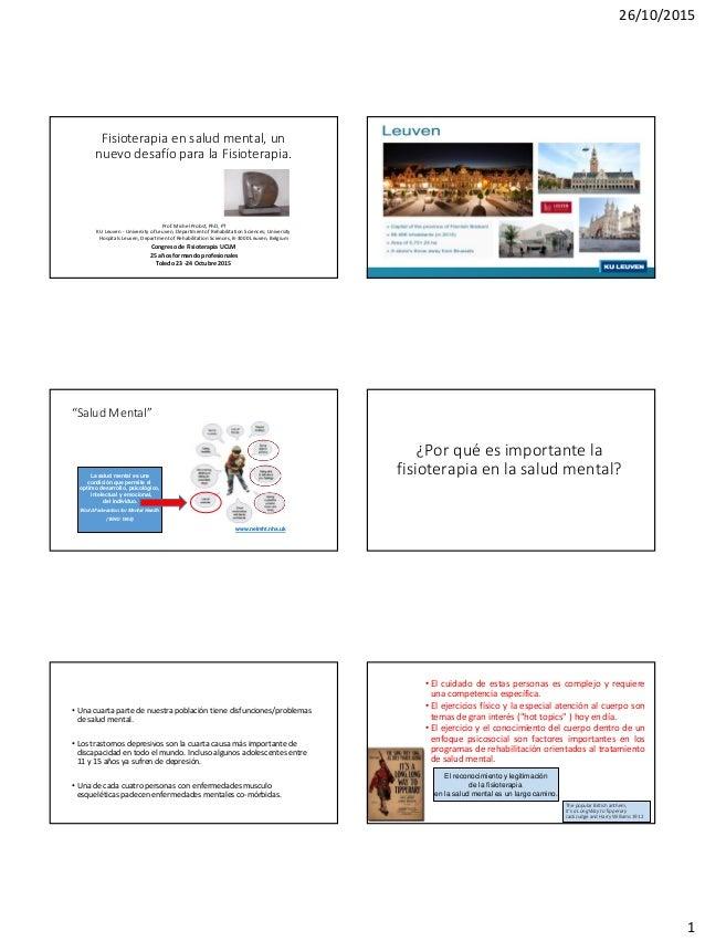 26/10/2015 1 Fisioterapia en salud mental, un nuevo desafío para la Fisioterapia. Prof. Michel Probst, PhD, PT KU Leuven -...