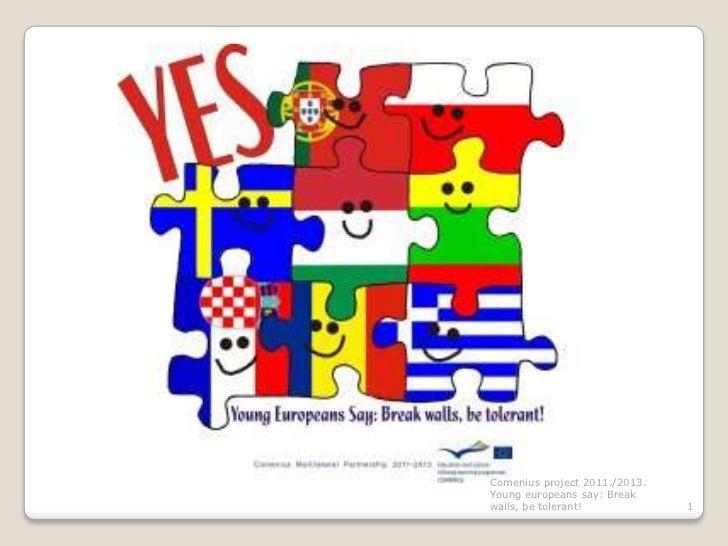 Comenius project 2011./2013.Young europeans say: Breakwalls, be tolerant!            1