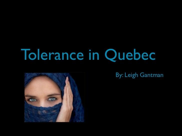 Tolerance in Quebec             By: Leigh Gantman