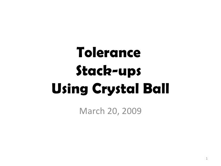 Tolerance  Stack-ups  Using Crystal Ball March 20, 2009