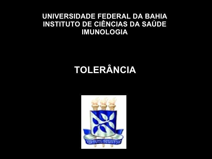 UNIVERSIDADE FEDERAL DA BAHIA INSTITUTO DE CIÊNCIAS DA SAÚDE IMUNOLOGIA TOLERÂNCIA