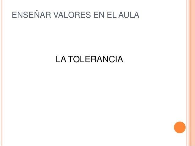 ENSEÑAR VALORES EN EL AULA        LA TOLERANCIA