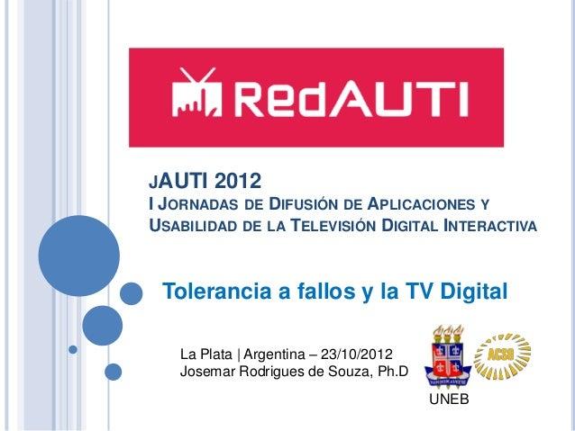 JAUTI 2012 I JORNADAS DE DIFUSIÓN DE APLICACIONES Y USABILIDAD DE LA TELEVISIÓN DIGITAL INTERACTIVA  Tolerancia a fallos y...