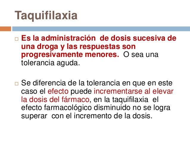Taquifilaxia   Es la administración de dosis sucesiva de    una droga y las respuestas son    progresivamente menores. O ...
