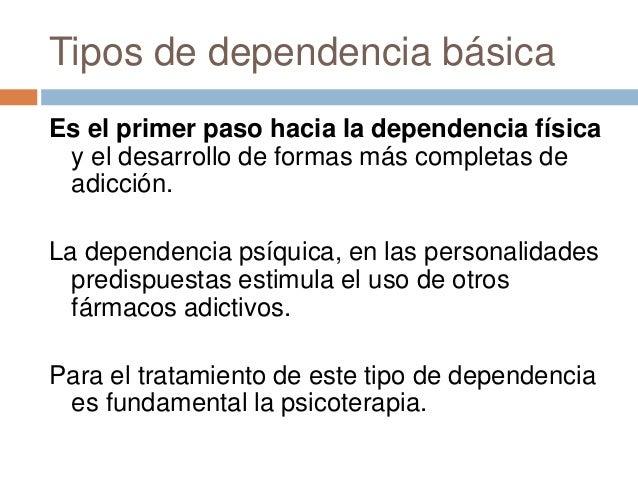 Tipos de dependencia básicaEs el primer paso hacia la dependencia física y el desarrollo de formas más completas de adicci...