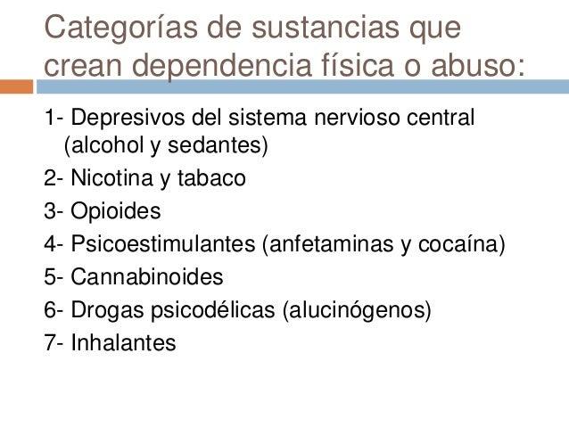 Etanol   Tolerancia, dependencia física y       síndrome de abstinencia.