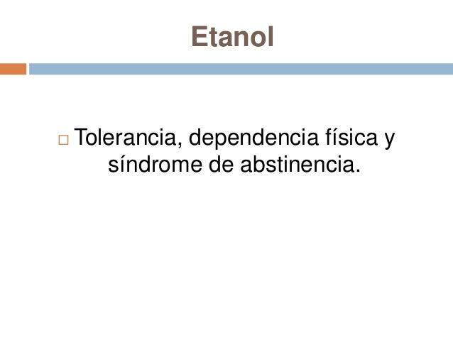 Etanol   La experiencia con el alcohol puede producir mayor    tolerancia (tolerancia adquirida), de modo que se    puede...