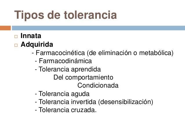 Tipos de tolerancia   Innata   Adquirida       - Farmacocinética (de eliminación o metabólica)        - Farmacodinámica ...