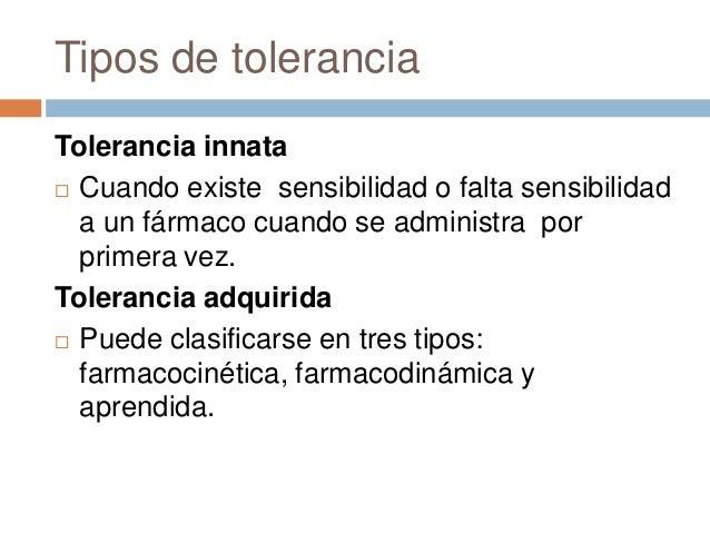 Tipos de toleranciaTolerancia innata Cuando existe sensibilidad o falta sensibilidad  a un fármaco cuando se administra p...