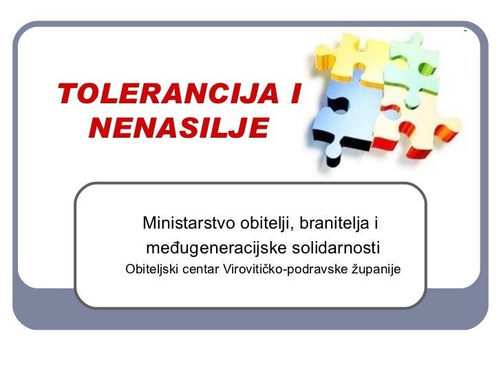 TOLERANCIJA I NENASILJE Ministarstvo obitelji, branitelja i  međugeneracijske solidarnosti Obiteljski centar Virovitičko-p...