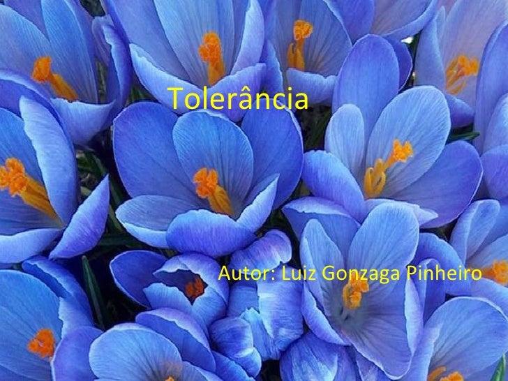 Tolerância    Autor: Luiz Gonzaga Pinheiro
