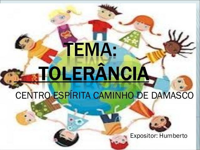 CENTRO ESPÍRITA CAMINHO DE DAMASCO Expositor: Humberto