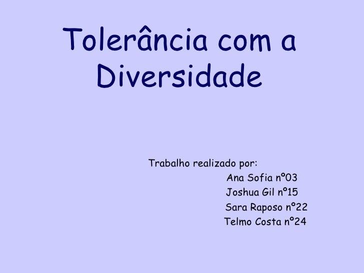 Tolerância com a  Diversidade     Trabalho realizado por:                     Ana Sofia nº03                     Joshua Gi...
