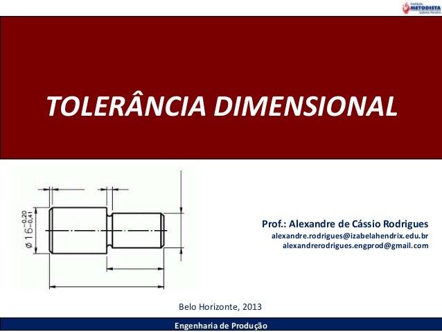 Engenharia de Produção Prof.: Alexandre de Cássio Rodrigues alexandre.rodrigues@izabelahendrix.edu.br alexandrerodrigues.e...