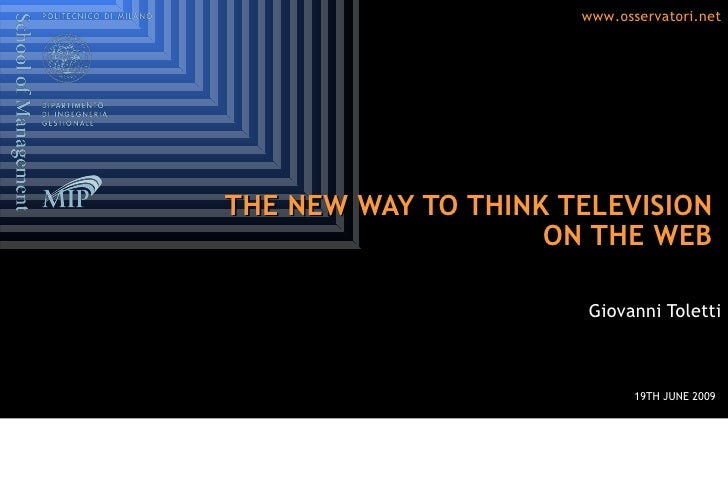 THE NEW WAY TO THINK TELEVISION  ON THE WEB  Giovanni Toletti 19TH JUNE 2009
