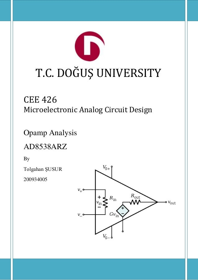 T.C. DOĞUŞ UNIVERSITY CEE 426 Microelectronic Analog Circuit Design Opamp Analysis AD8538ARZ By Tolgahan ŞUSUR 200934005