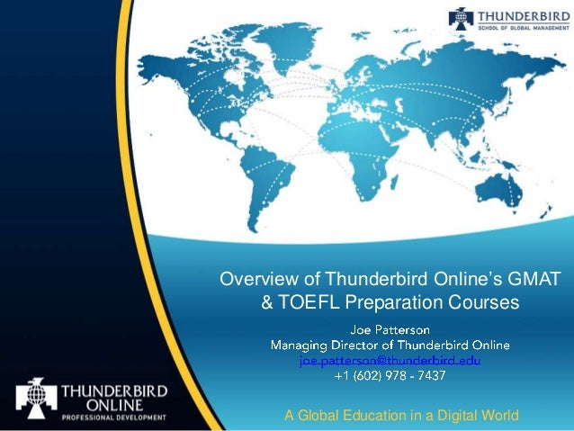 Overview of Thunderbird Online's GMAT    & TOEFL Preparation Courses       A Global Education in a Digital World