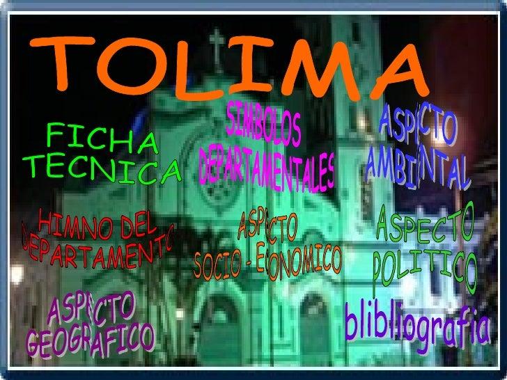 TOLIMA SIMBOLOS DEPARTAMENTALES HIMNO DEL DEPARTAMENTO ASPECTO  GEOGRAFICO ASPECTO POLITICO ASPECTO  AMBIENTAL ASPECTO  SO...