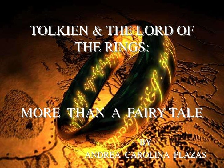 TOLKIEN & THE LORD OF THE RINGS:MORE  THAN  A  FAIRY TALE<br />BY<br />ANDREA  CAROLINA  PLAZAS<br />
