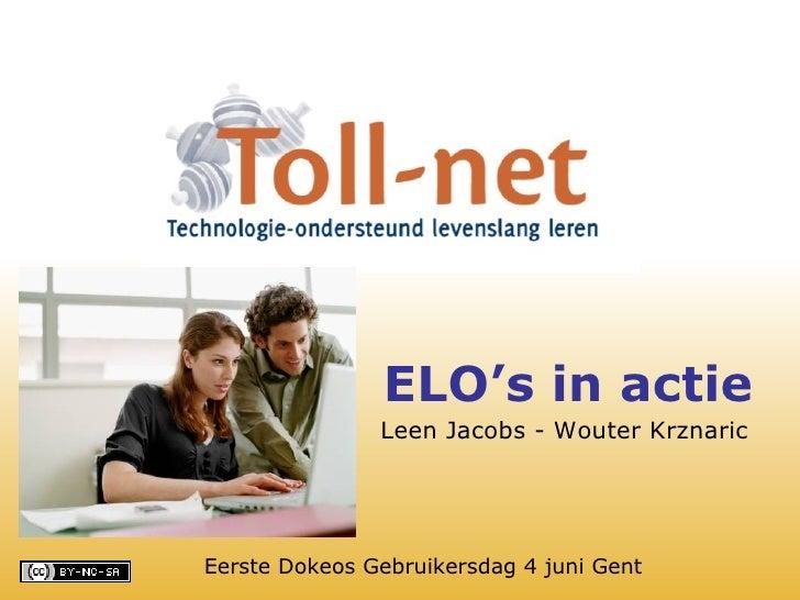 ELO's in actie Leen Jacobs - Wouter Krznaric Eerste Dokeos Gebruikersdag 4 juni Gent