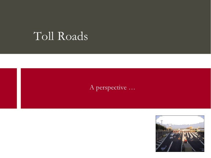 Toll Roads                A perspective …