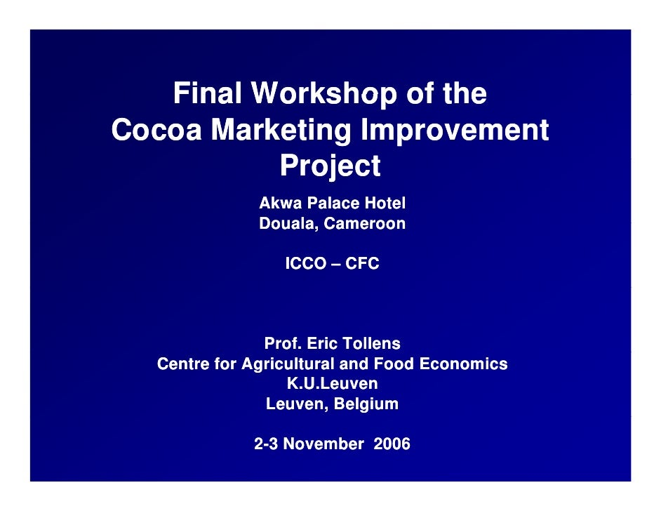 Final Workshop of the Cocoa Marketing Improvement           Project           P j t               Akwa Palace Hotel       ...
