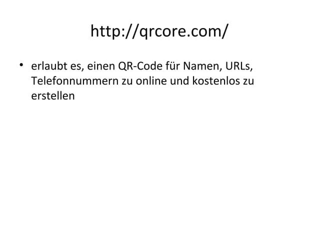 http://qrcore.com/ • erlaubt es, einen QR-Code für Namen, URLs, Telefonnummern zu online und kostenlos zu erstellen