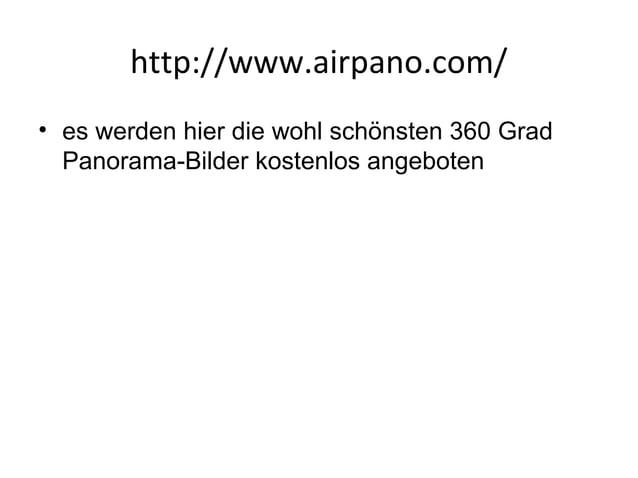 http://www.airpano.com/ • es werden hier die wohl schönsten 360 Grad Panorama-Bilder kostenlos angeboten