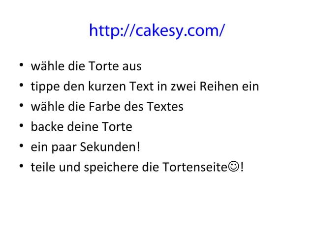 http://cakesy.com/ • wähle die Torte aus • tippe den kurzen Text in zwei Reihen ein • wähle die Farbe des Textes • backe d...
