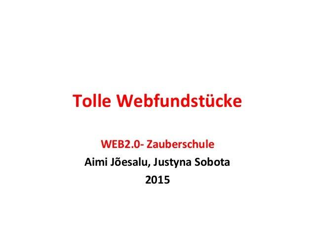 Tolle Webfundstücke WEB2.0- Zauberschule Aimi Jõesalu, Justyna Sobota 2015