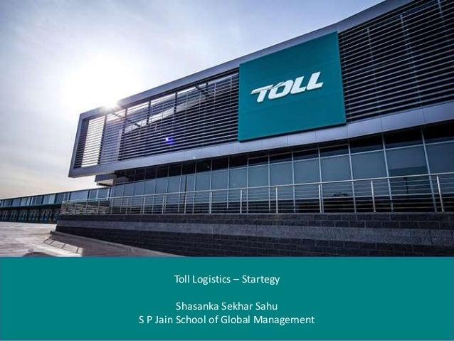 Toll Logistics – Startegy Shasanka Sekhar Sahu S P Jain School of Global Management