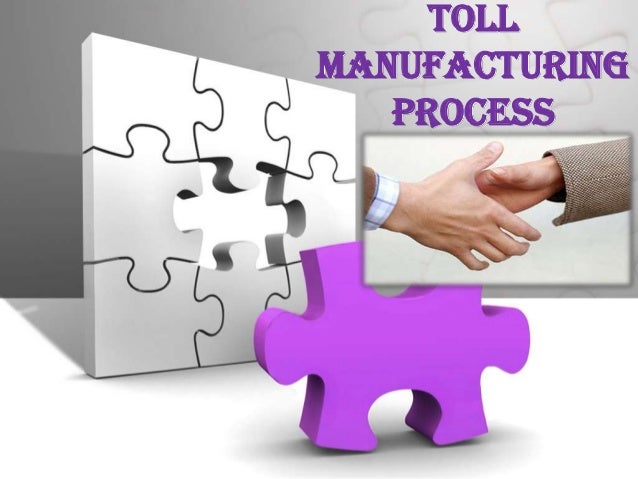 Tollmanufacturing   process