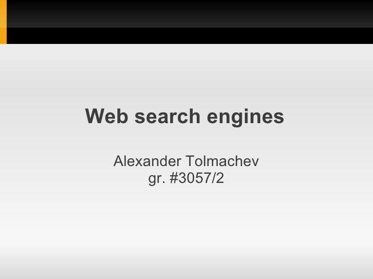Web search engines  Alexander Tolmachev       gr. #3057/2