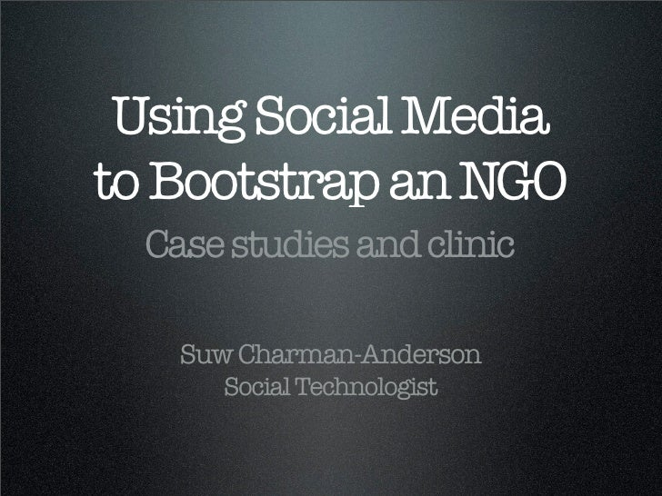 Using Social Media to Bootstrap an NGO   Case studies and clinic      Suw Charman-Anderson       Social Technologist