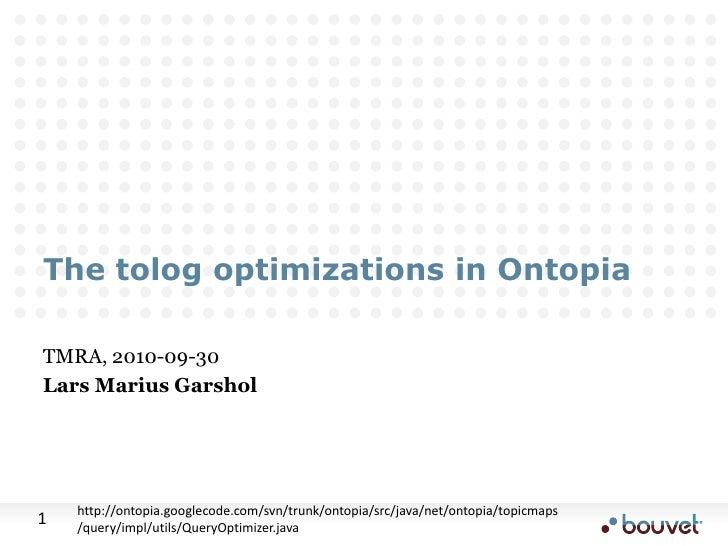 The tolog optimizations in Ontopia<br />TMRA, 2010-09-30<br />Lars Marius Garshol<br />http://ontopia.googlecode.com/svn/t...