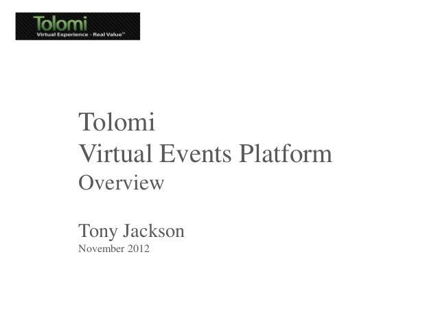 TolomiVirtual Events PlatformOverviewTony JacksonNovember 2012