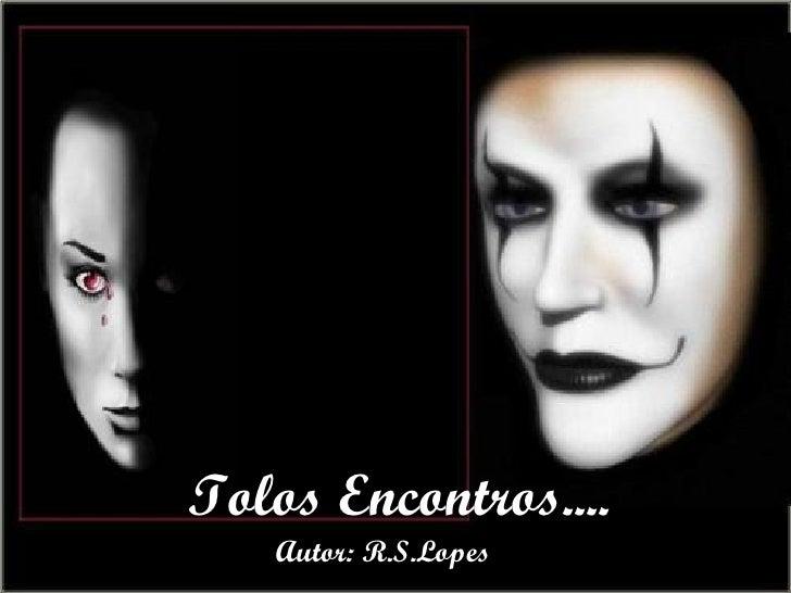 Tolos Encontros.... Autor: R.S.Lopes