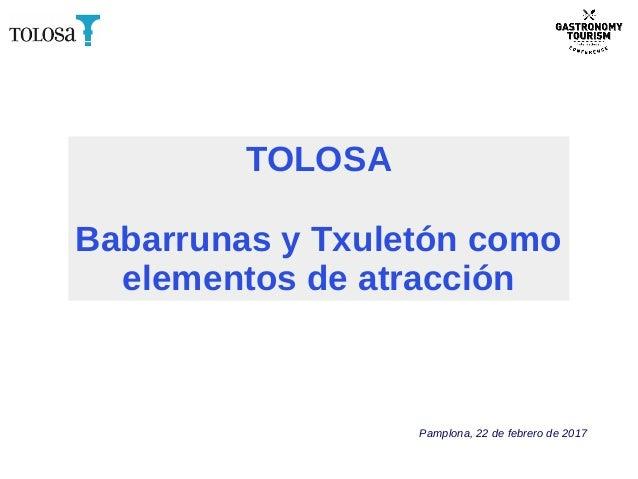 TOLOSA Babarrunas y Txuletón como elementos de atracción Pamplona, 22 de febrero de 2017
